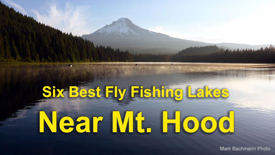 Six Best Fly Fishing Lakes Near Mt. Hood