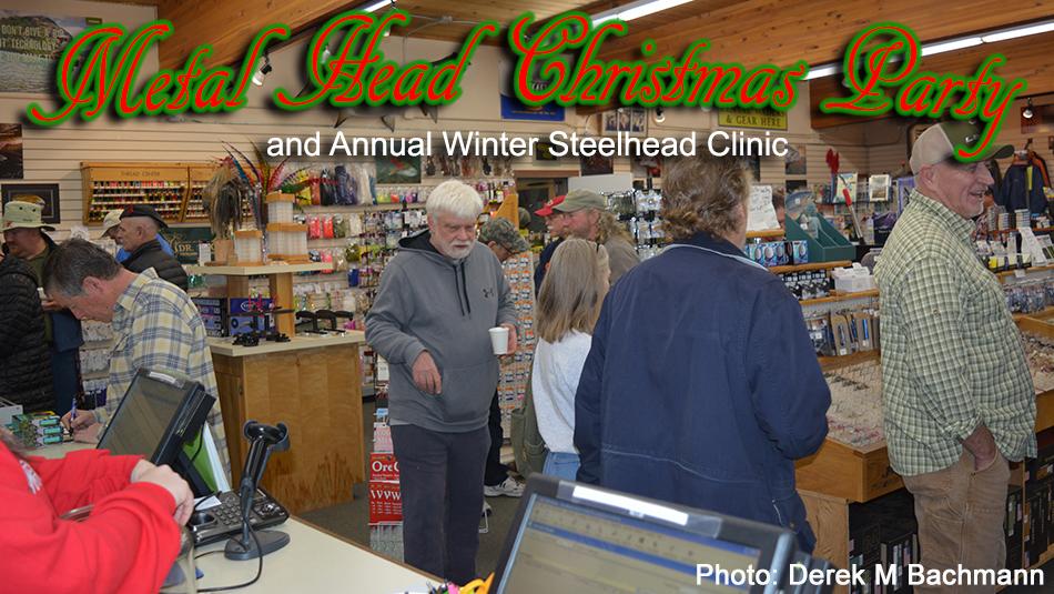 Metal Head Christmas Party and Annual Winter Steelhead Clinic